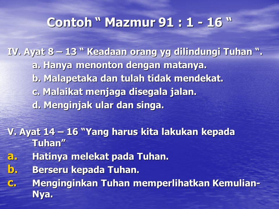 Contoh Mazmur 91 : 1 - 16 IV. Ayat 8 – 13 Keadaan orang yg dilindungi Tuhan . a. Hanya menonton dengan matanya.
