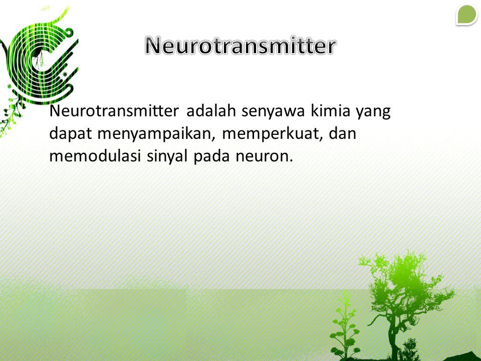 Neurotransmitter Neurotransmitter adalah senyawa kimia yang dapat menyampaikan, memperkuat, dan memodulasi sinyal pada neuron.