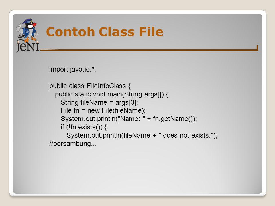 Contoh Class File import java.io.*; public class FileInfoClass {