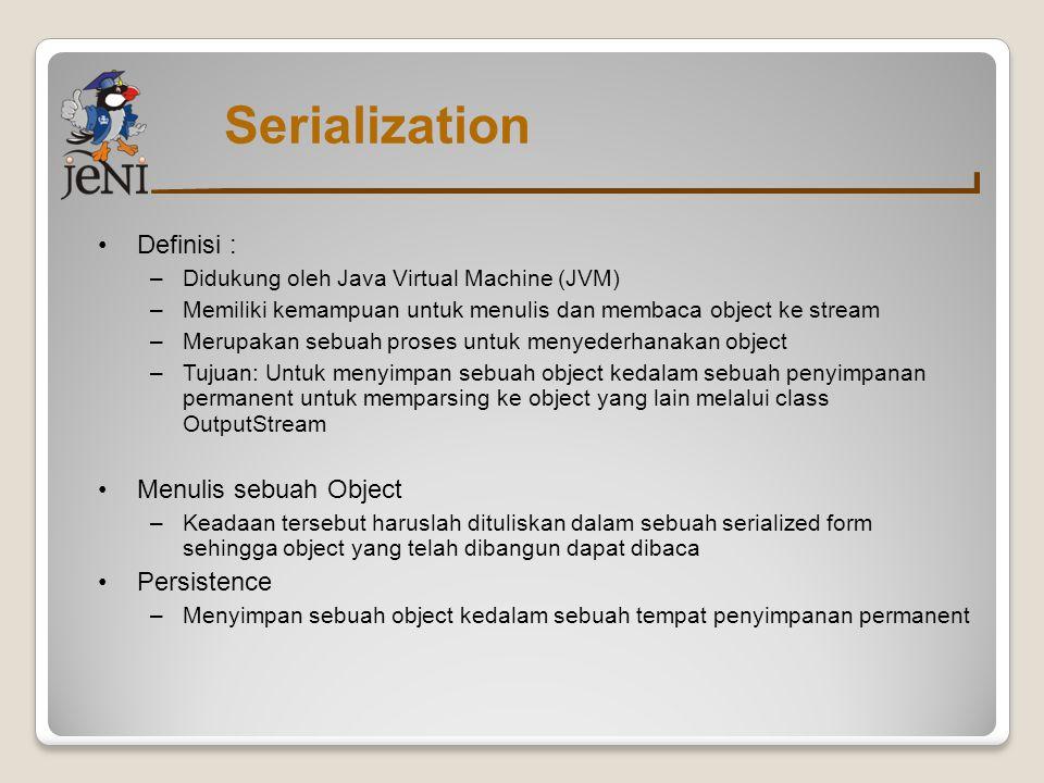 Serialization Definisi : Menulis sebuah Object Persistence