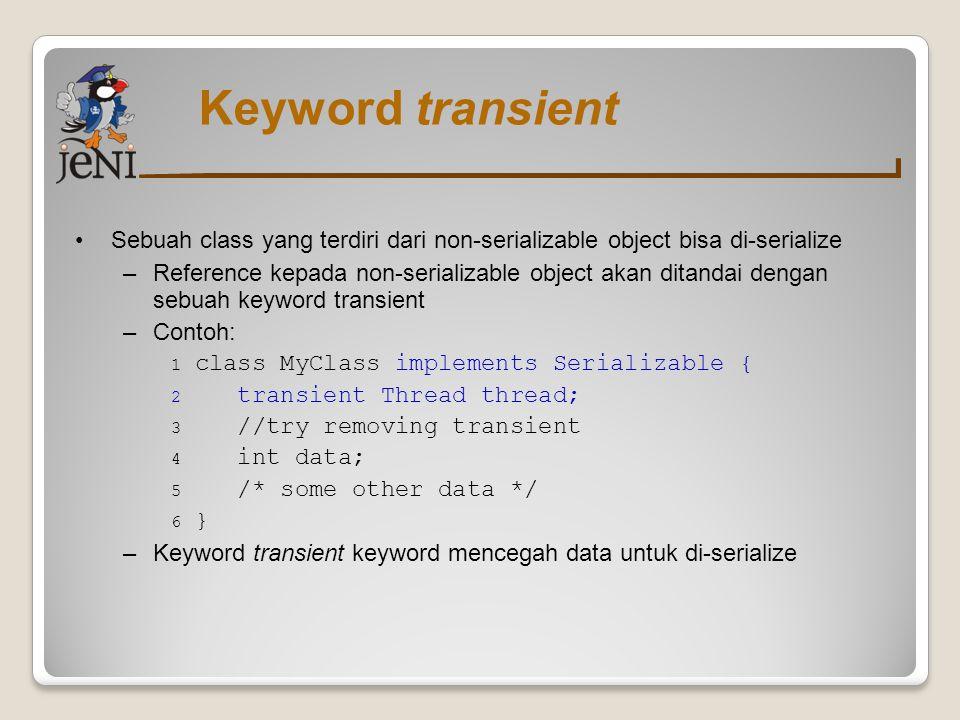 Keyword transient Sebuah class yang terdiri dari non-serializable object bisa di-serialize.