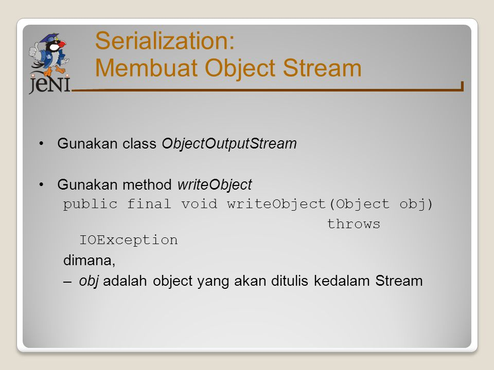 Serialization: Membuat Object Stream Gunakan class ObjectOutputStream