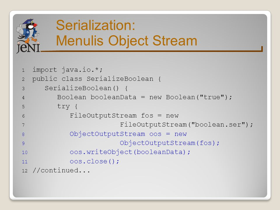Serialization: Menulis Object Stream import java.io.*;