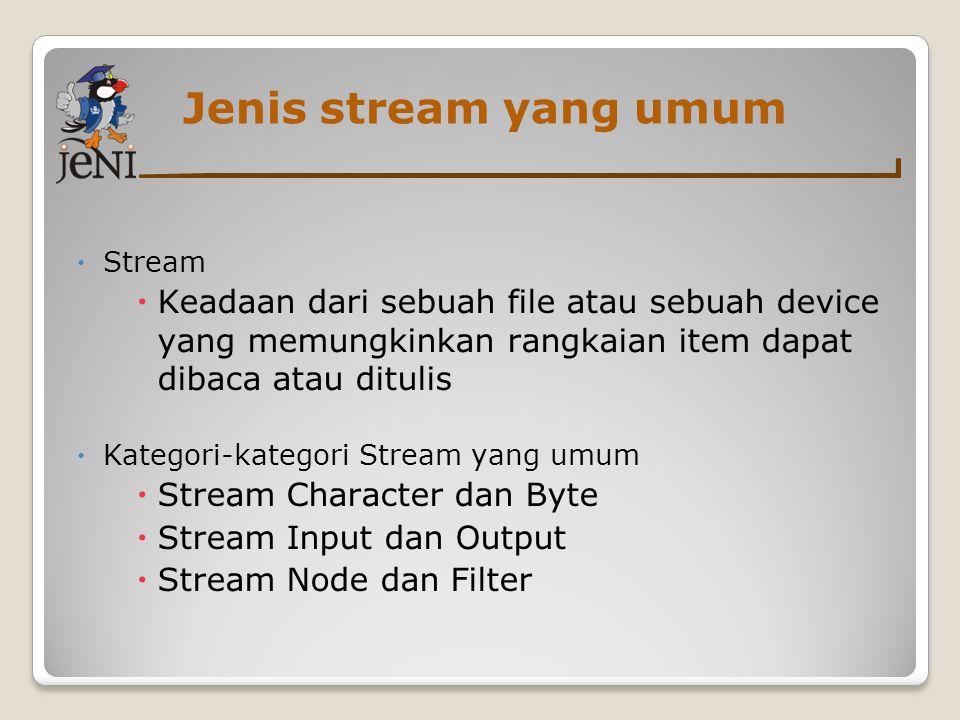Jenis stream yang umum Stream. Keadaan dari sebuah file atau sebuah device yang memungkinkan rangkaian item dapat dibaca atau ditulis.
