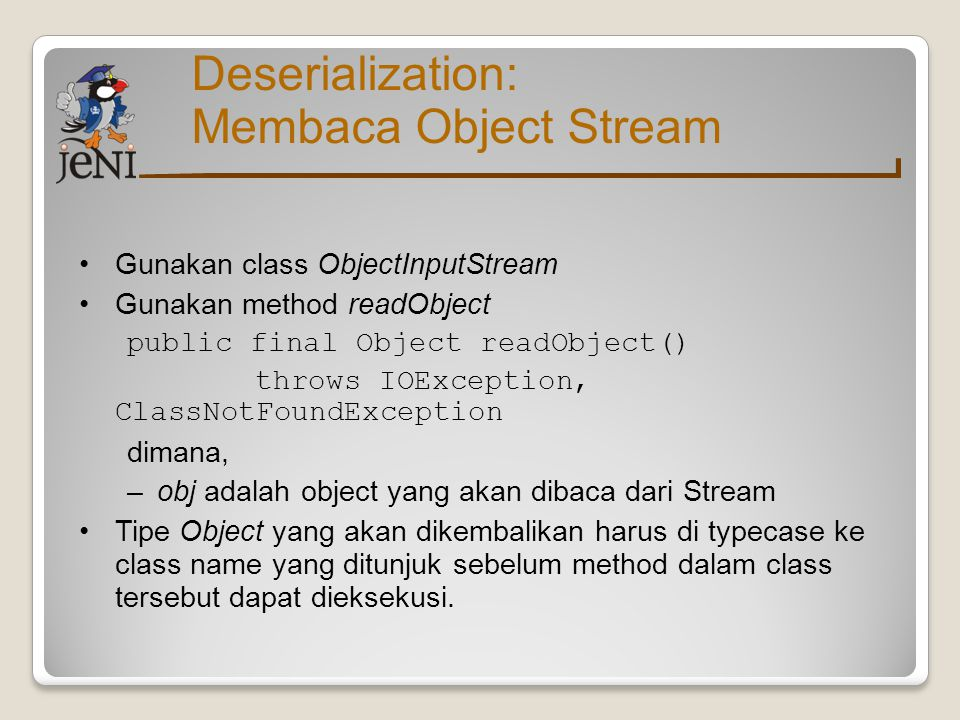 Deserialization: Membaca Object Stream Gunakan class ObjectInputStream