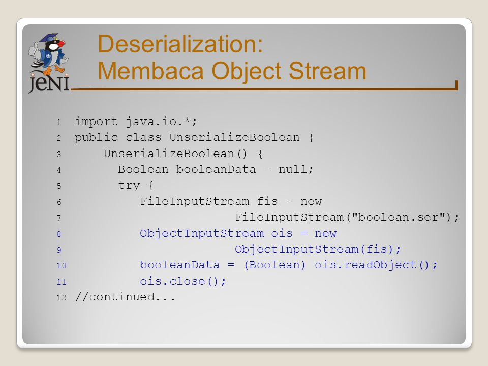 Deserialization: Membaca Object Stream import java.io.*;