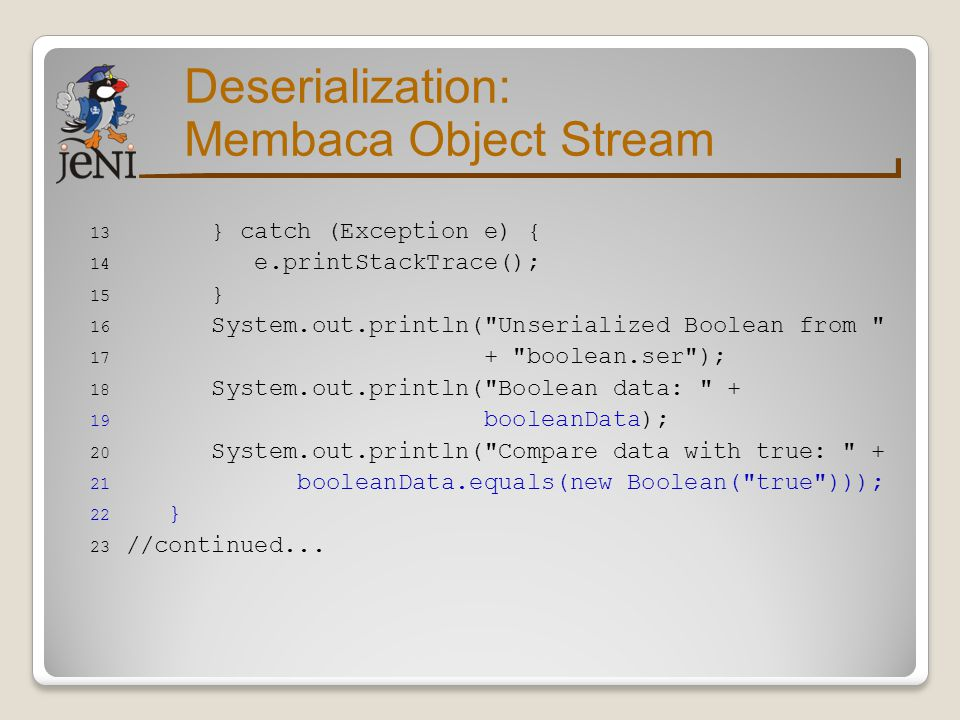 Deserialization: Membaca Object Stream } catch (Exception e) {
