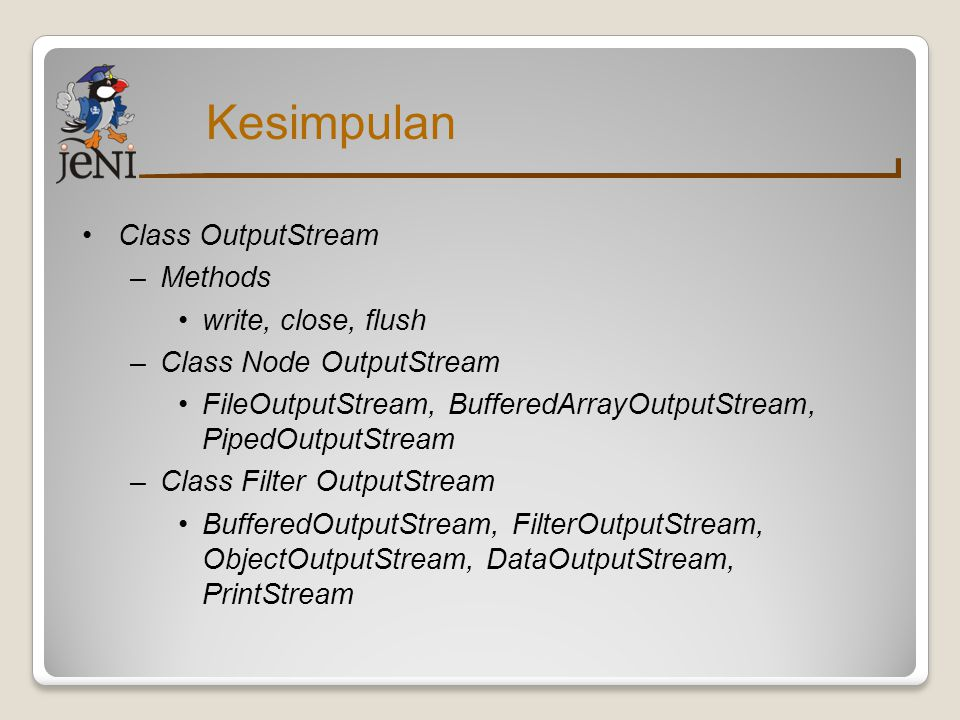 Kesimpulan Class OutputStream Methods write, close, flush