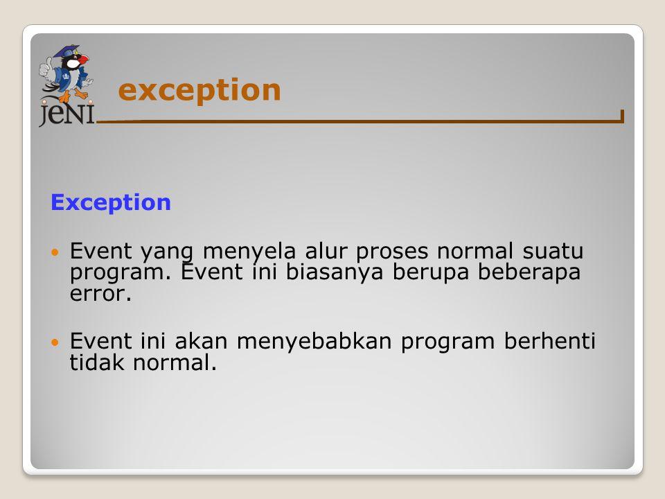 exception Exception. Event yang menyela alur proses normal suatu program. Event ini biasanya berupa beberapa error.