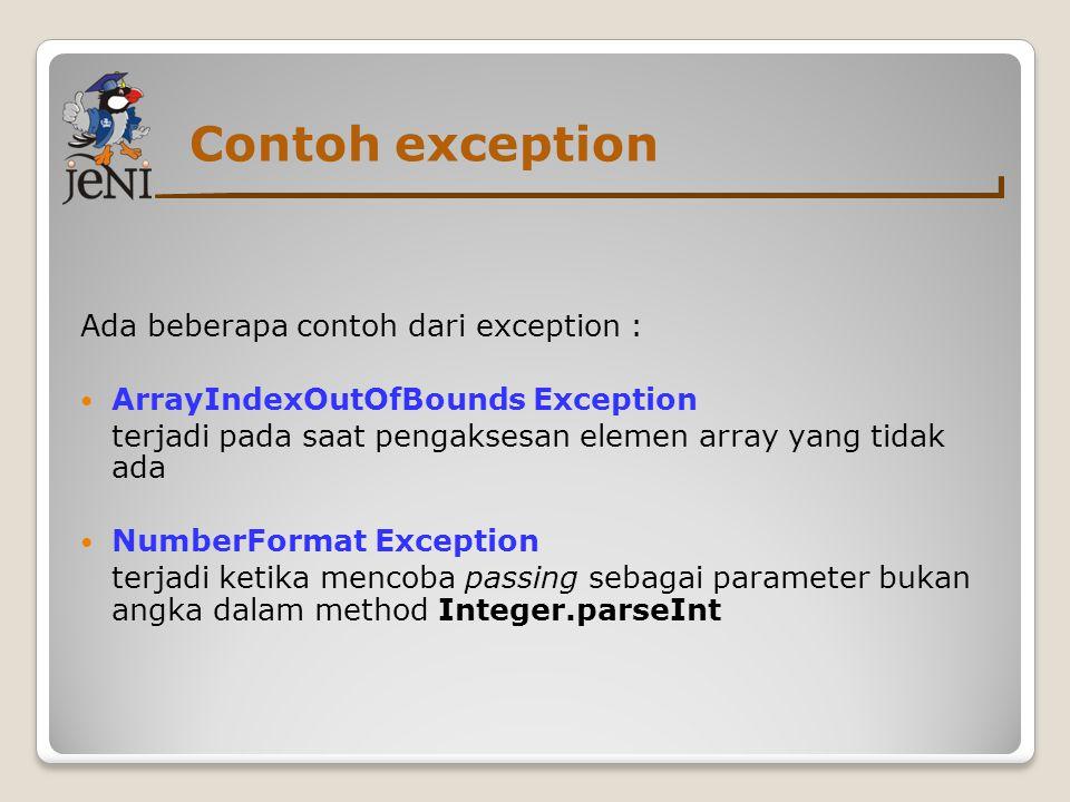 Contoh exception Ada beberapa contoh dari exception :