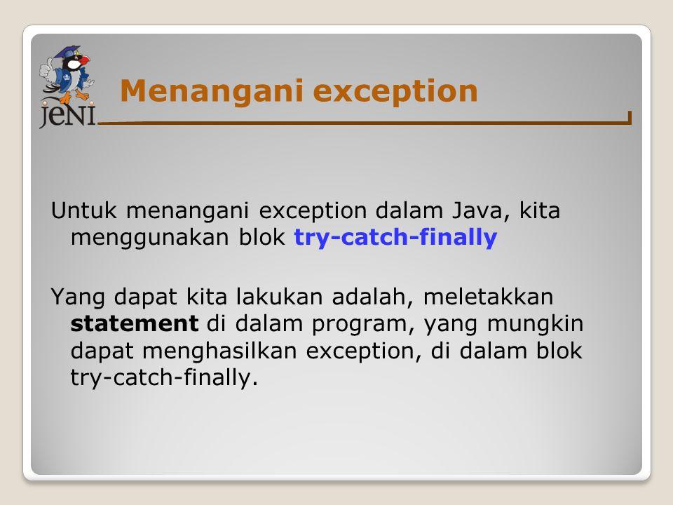 Menangani exception Untuk menangani exception dalam Java, kita menggunakan blok try-catch-finally.