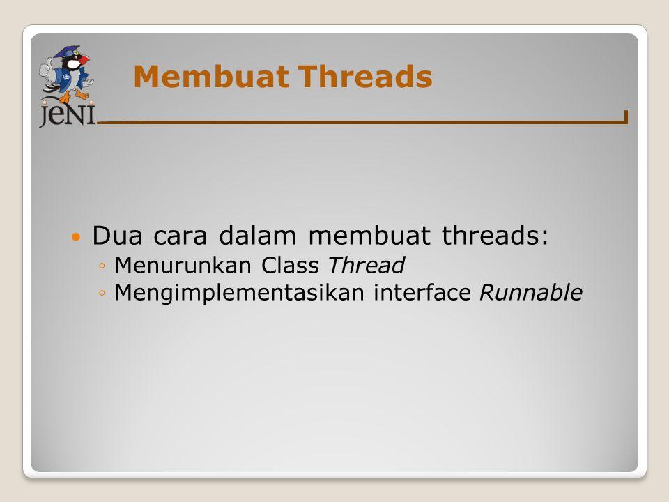Membuat Threads Dua cara dalam membuat threads: