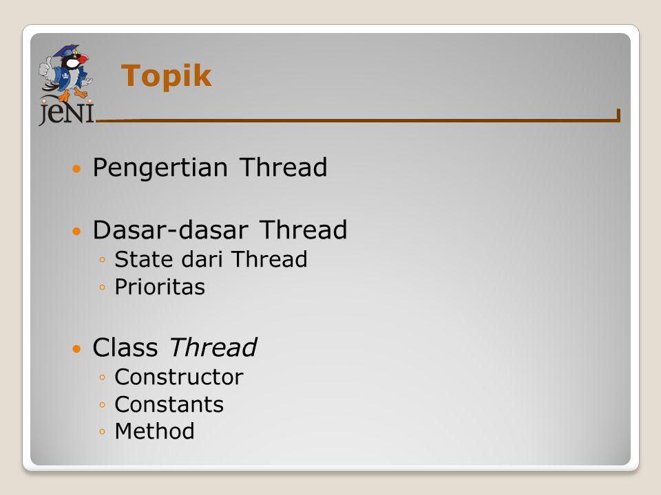 Topik Pengertian Thread Dasar-dasar Thread Class Thread