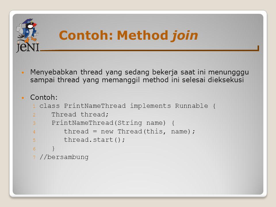 Contoh: Method join Menyebabkan thread yang sedang bekerja saat ini menungggu sampai thread yang memanggil method ini selesai dieksekusi.