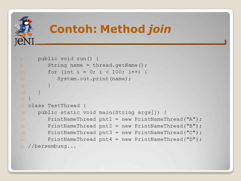 Contoh: Method join public void run() {