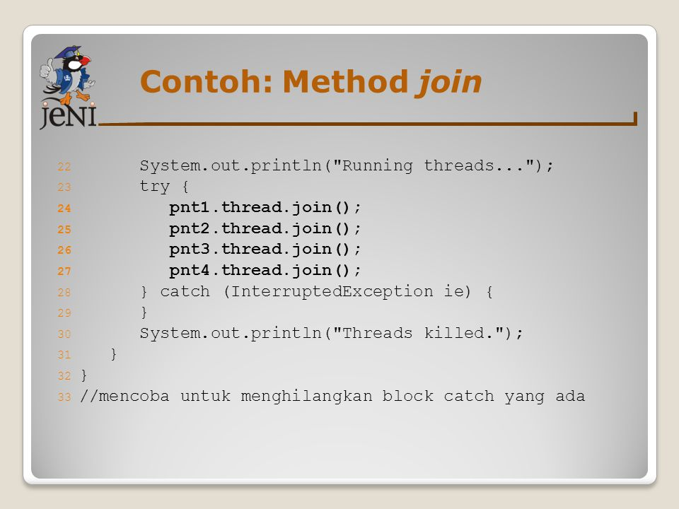 Contoh: Method join System.out.println( Running threads... ); try {