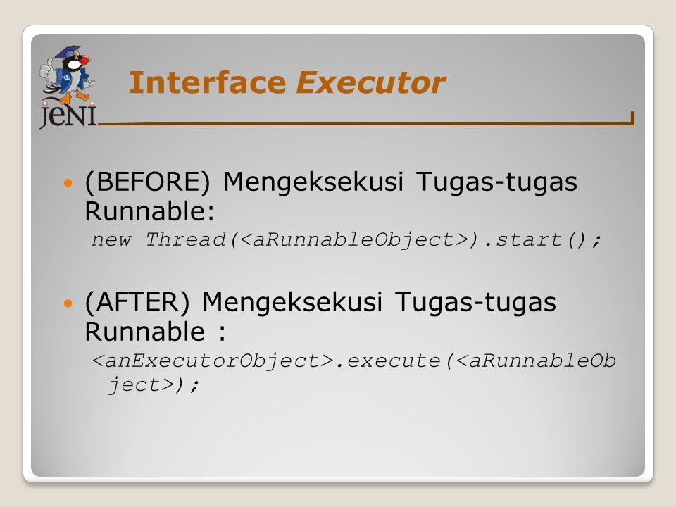 Interface Executor (BEFORE) Mengeksekusi Tugas-tugas Runnable: