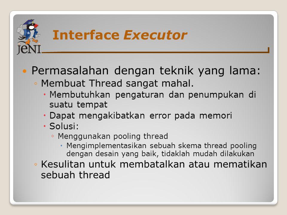 Interface Executor Permasalahan dengan teknik yang lama: