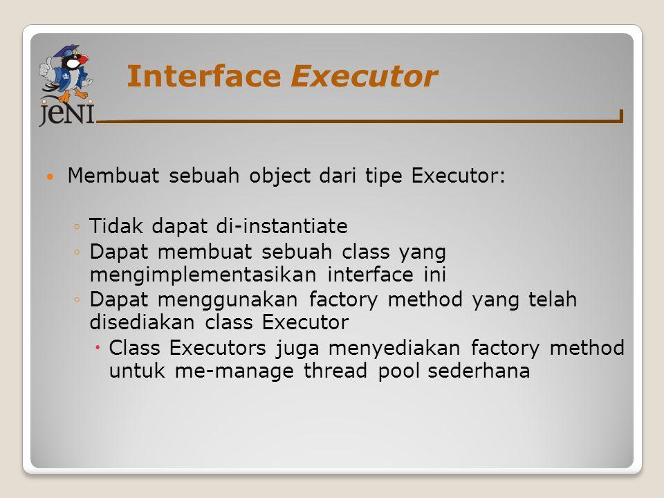 Interface Executor Membuat sebuah object dari tipe Executor: