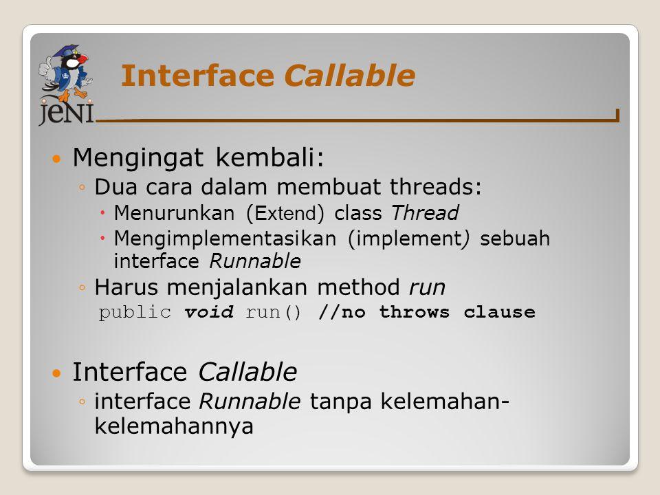 Interface Callable Mengingat kembali: Interface Callable