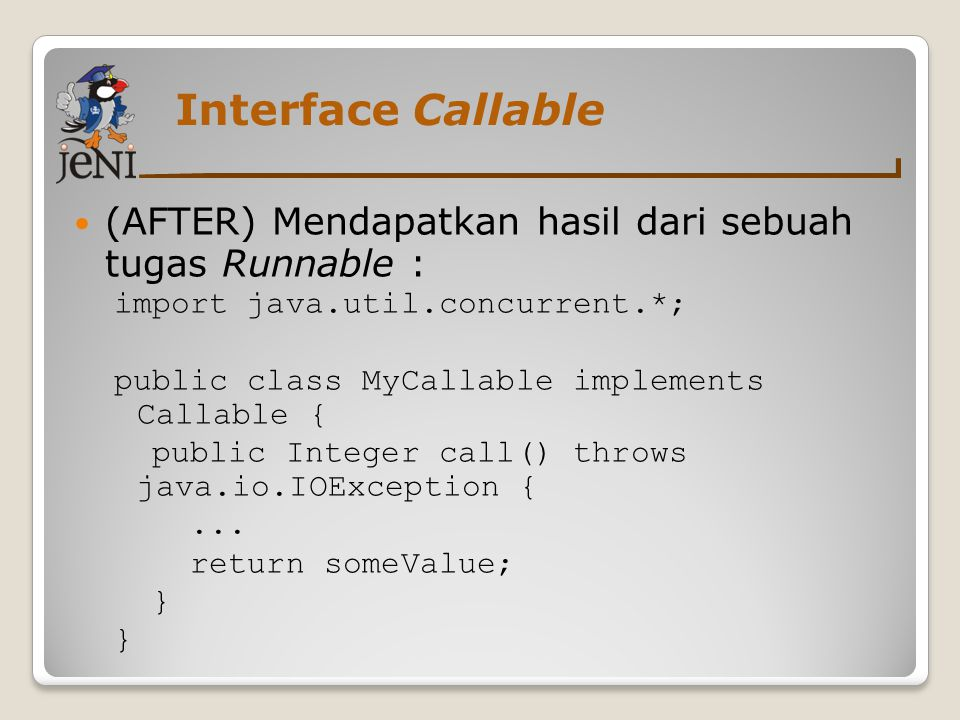 Interface Callable (AFTER) Mendapatkan hasil dari sebuah tugas Runnable : import java.util.concurrent.*;