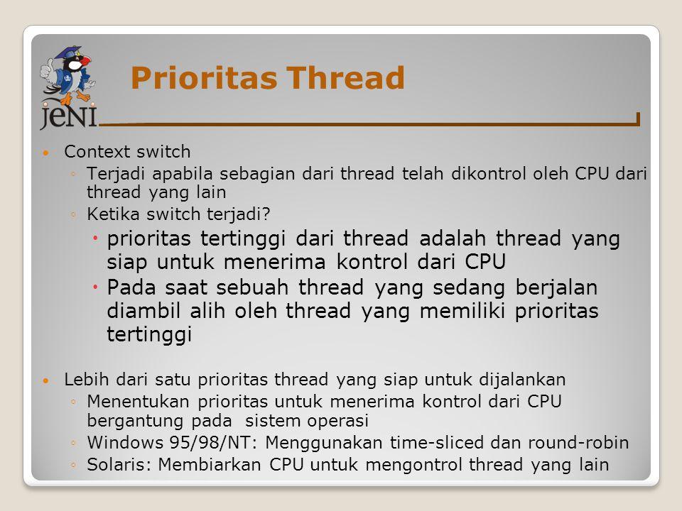 Prioritas Thread Context switch. Terjadi apabila sebagian dari thread telah dikontrol oleh CPU dari thread yang lain.