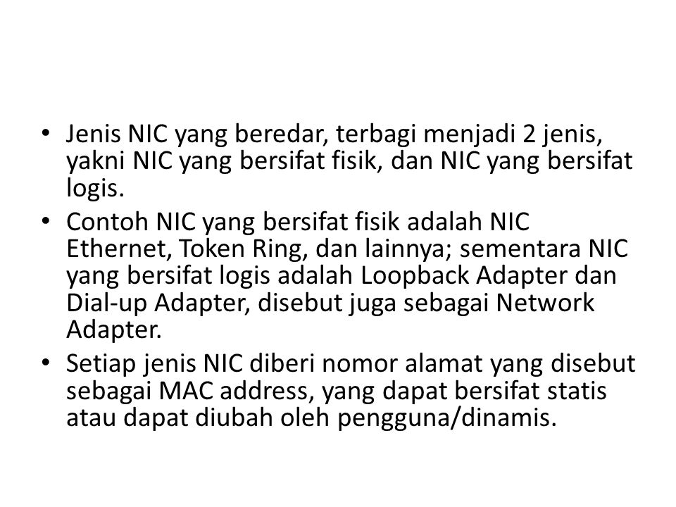 Jenis NIC yang beredar, terbagi menjadi 2 jenis, yakni NIC yang bersifat fisik, dan NIC yang bersifat logis.