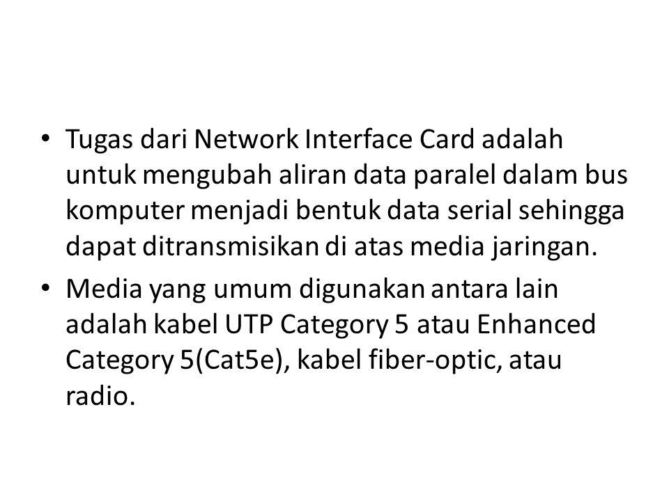 Tugas dari Network Interface Card adalah untuk mengubah aliran data paralel dalam bus komputer menjadi bentuk data serial sehingga dapat ditransmisikan di atas media jaringan.