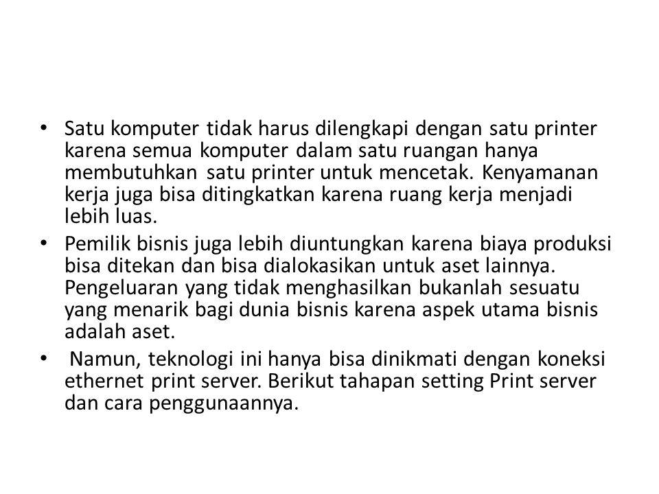 Satu komputer tidak harus dilengkapi dengan satu printer karena semua komputer dalam satu ruangan hanya membutuhkan satu printer untuk mencetak. Kenyamanan kerja juga bisa ditingkatkan karena ruang kerja menjadi lebih luas.
