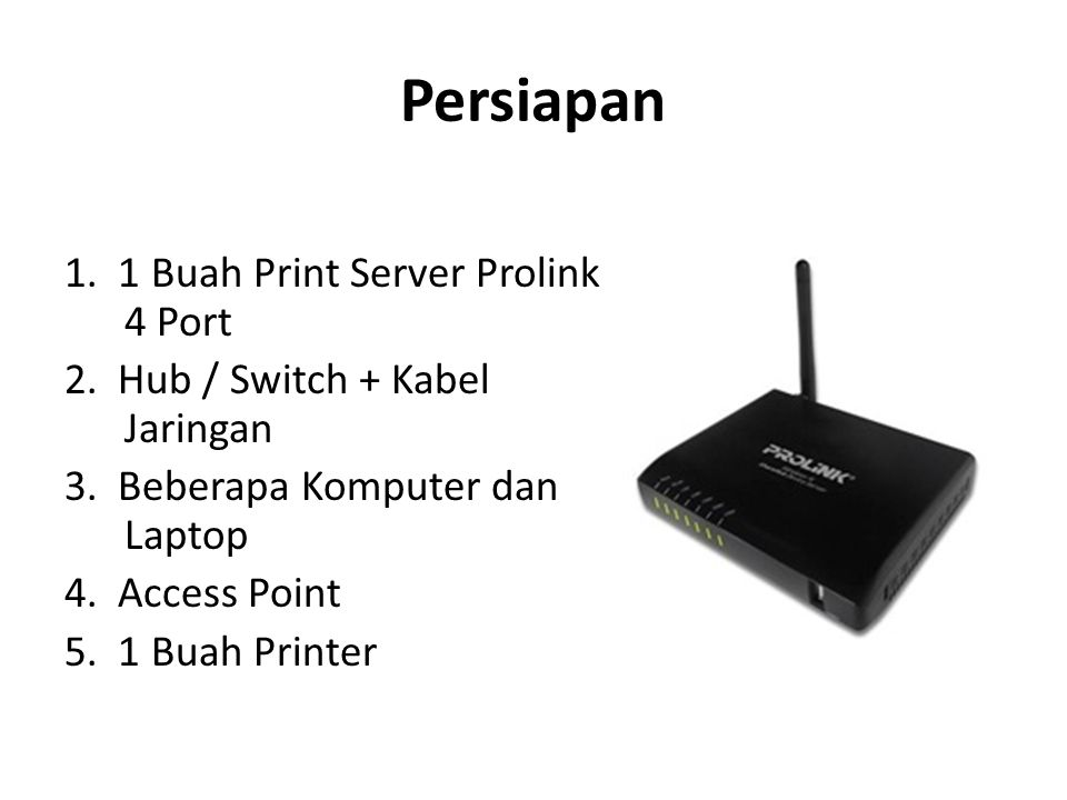 Persiapan 1. 1 Buah Print Server Prolink 4 Port 2.