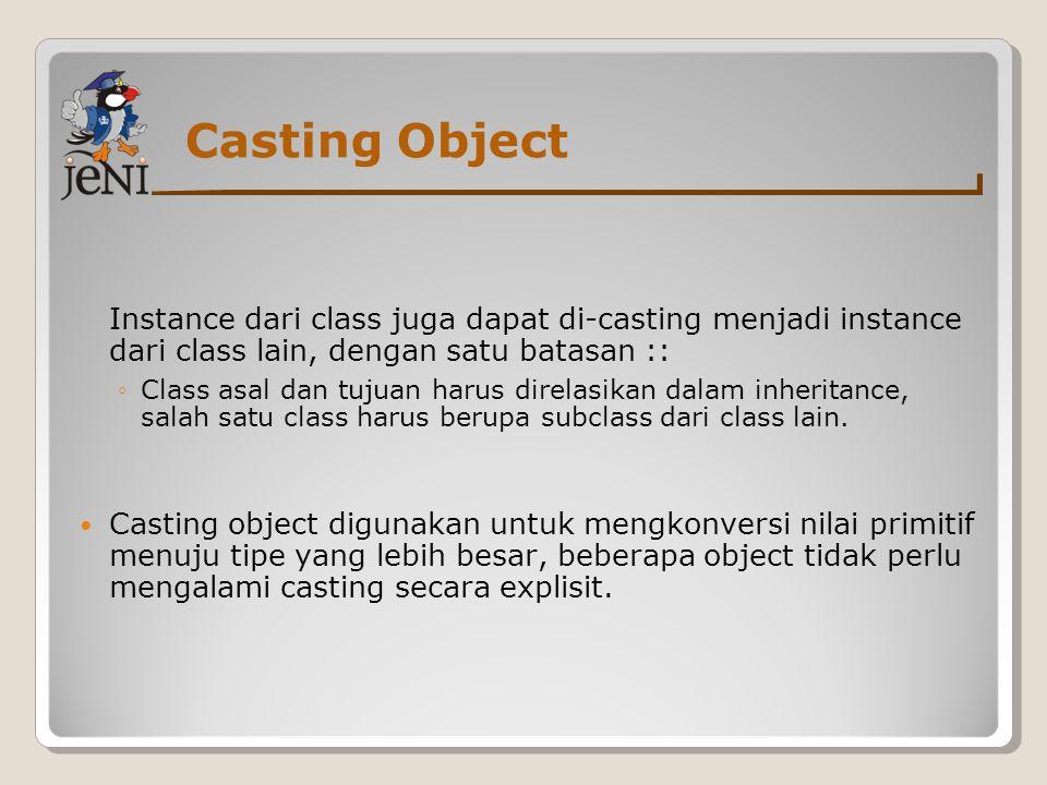 Casting Object Instance dari class juga dapat di-casting menjadi instance dari class lain, dengan satu batasan ::