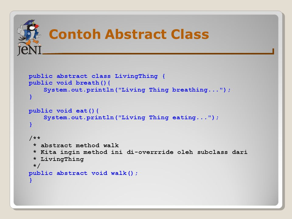 Contoh Abstract Class public abstract class LivingThing {