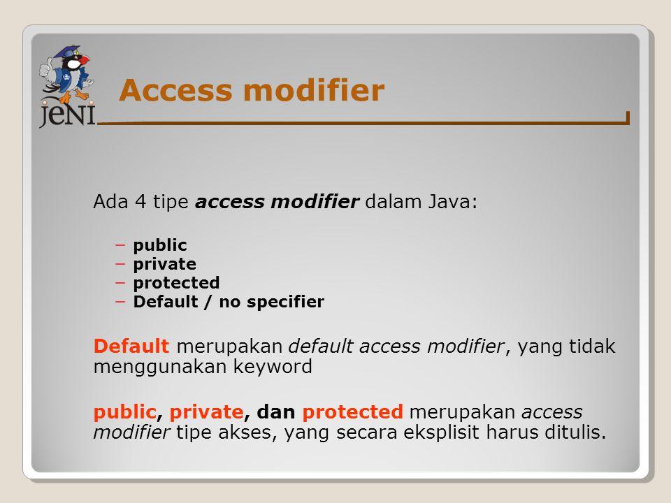 Access modifier Ada 4 tipe access modifier dalam Java: