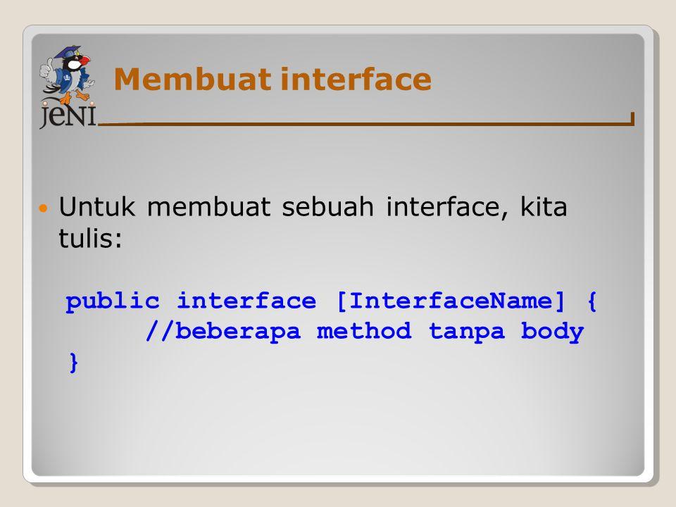 Membuat interface Untuk membuat sebuah interface, kita tulis: