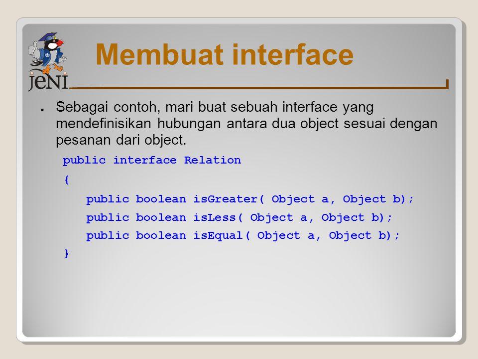 Membuat interface Sebagai contoh, mari buat sebuah interface yang mendefinisikan hubungan antara dua object sesuai dengan pesanan dari object.