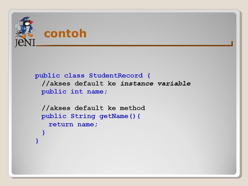 contoh public class StudentRecord {