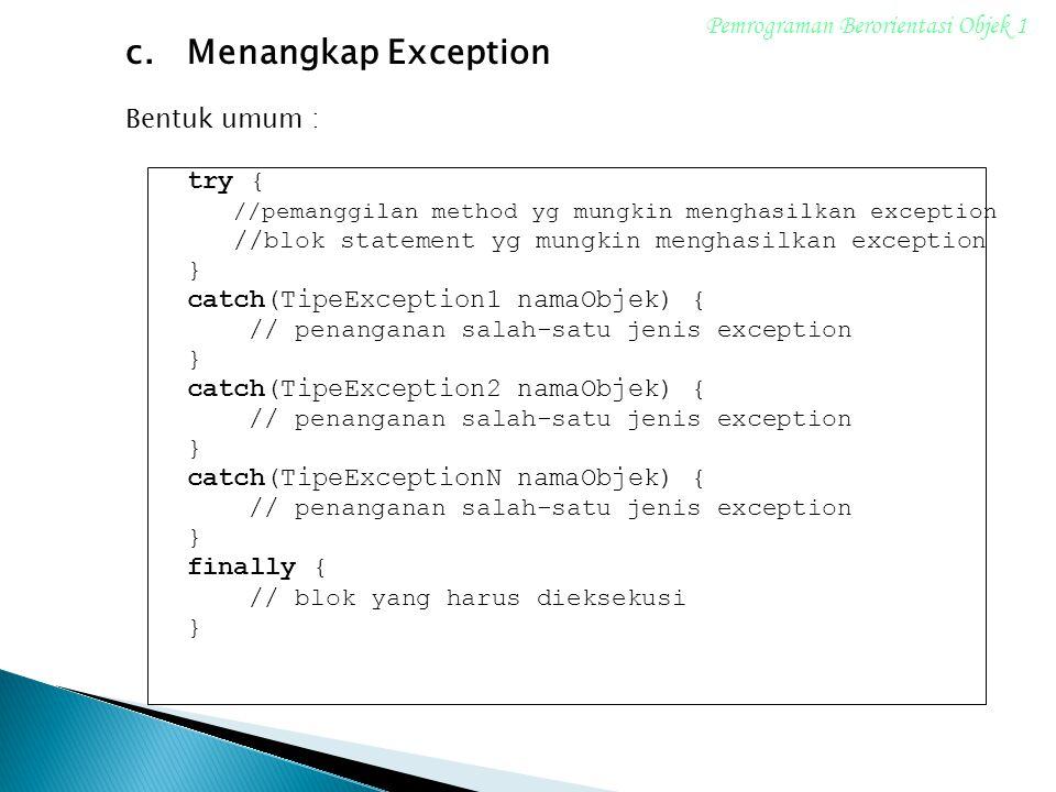 c. Menangkap Exception Pemrograman Berorientasi Objek 1 Bentuk umum :