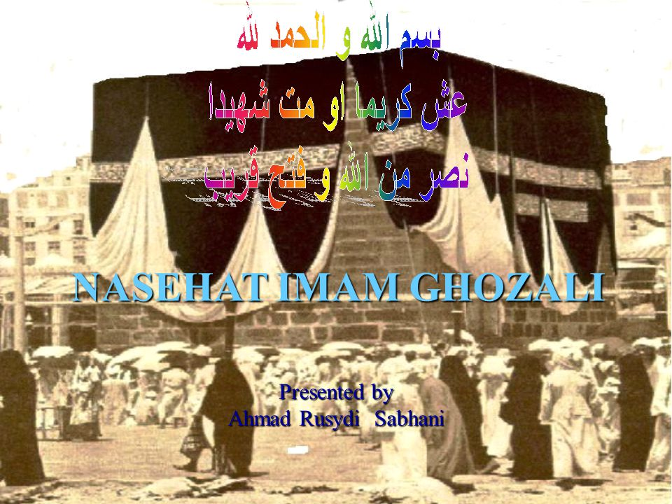 NASEHAT IMAM GHOZALI Presented by Ahmad Rusydi Sabhani
