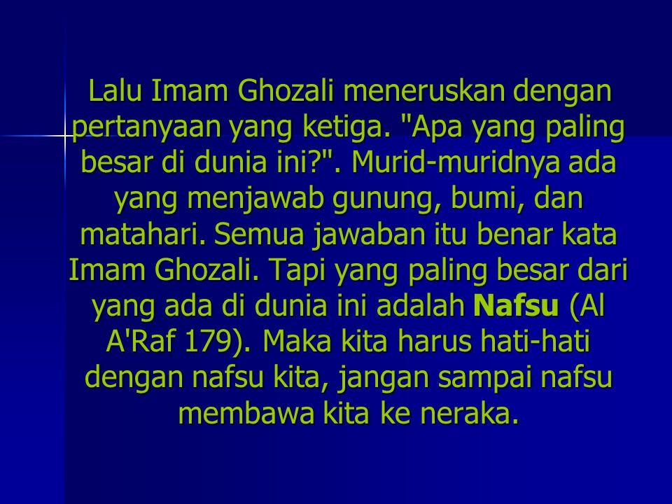 Lalu Imam Ghozali meneruskan dengan pertanyaan yang ketiga