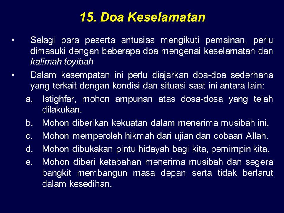 15. Doa Keselamatan Selagi para peserta antusias mengikuti pemainan, perlu dimasuki dengan beberapa doa mengenai keselamatan dan kalimah toyibah.