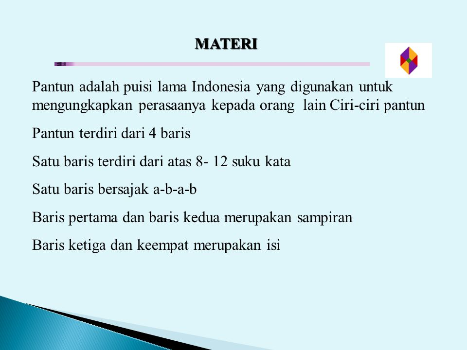 MATERI Pantun adalah puisi lama Indonesia yang digunakan untuk mengungkapkan perasaanya kepada orang lain Ciri-ciri pantun.