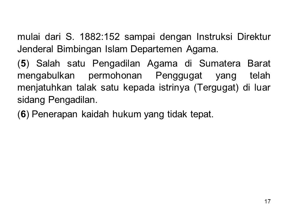 mulai dari S. 1882:152 sampai dengan Instruksi Direktur Jenderal Bimbingan Islam Departemen Agama.