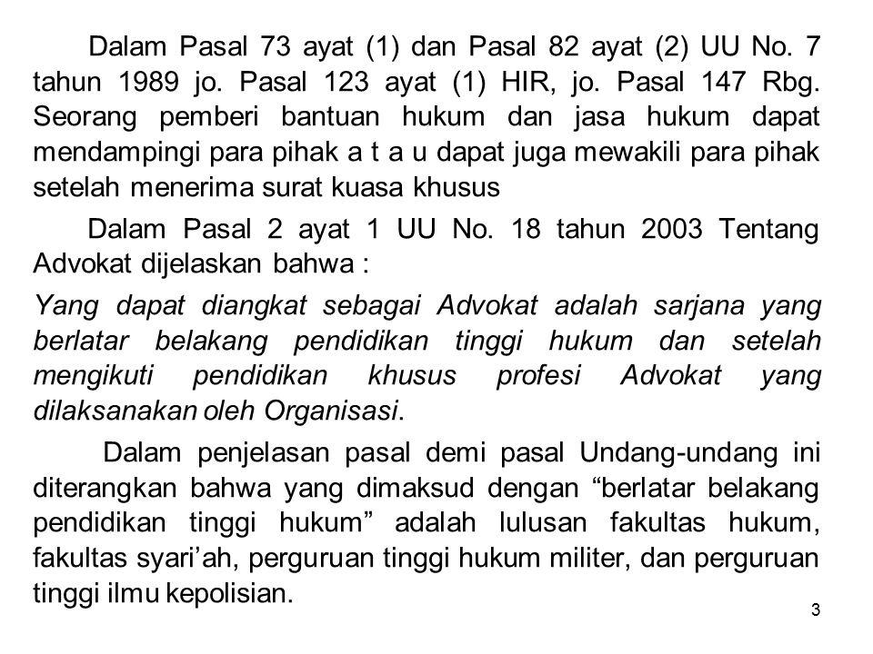 Dalam Pasal 73 ayat (1) dan Pasal 82 ayat (2) UU No. 7 tahun 1989 jo