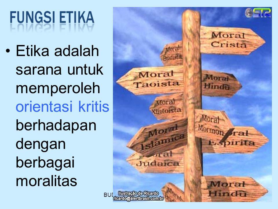 Etika adalah sarana untuk memperoleh orientasi kritis berhadapan dengan berbagai moralitas