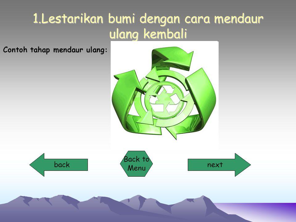 1.Lestarikan bumi dengan cara mendaur ulang kembali