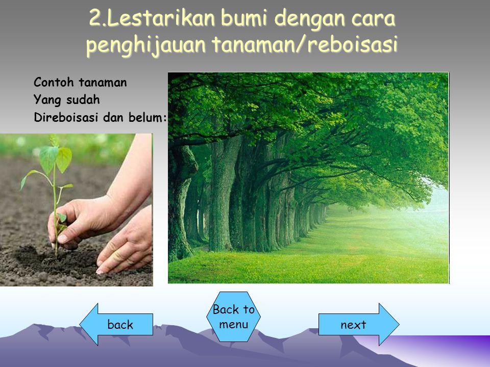 2.Lestarikan bumi dengan cara penghijauan tanaman/reboisasi