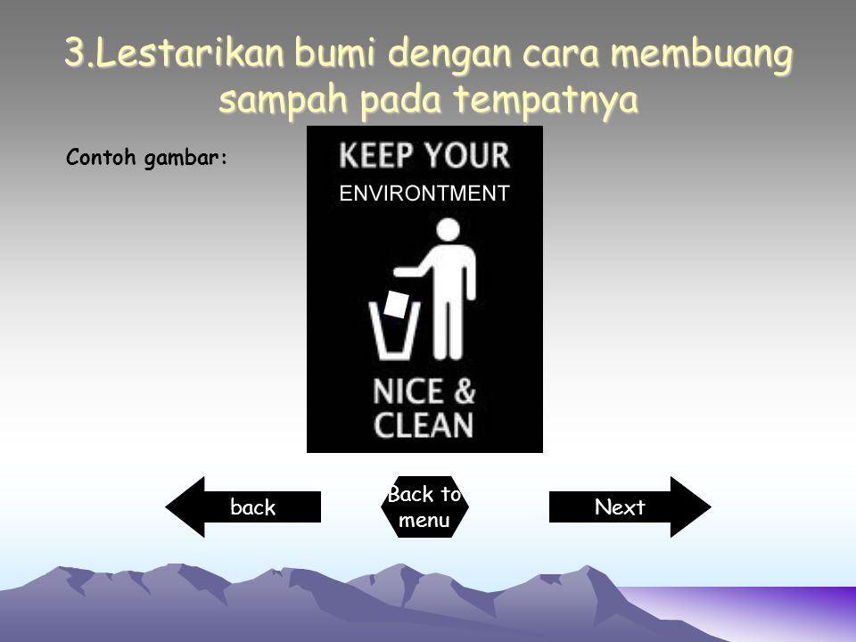 3.Lestarikan bumi dengan cara membuang sampah pada tempatnya