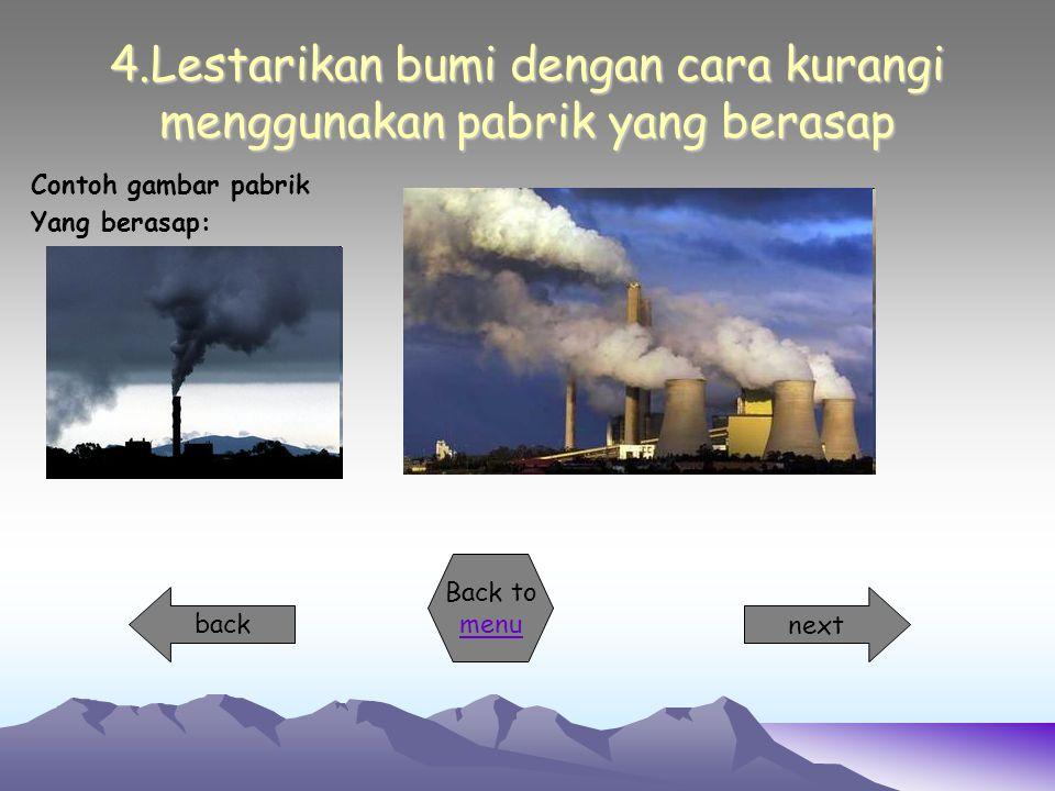 4.Lestarikan bumi dengan cara kurangi menggunakan pabrik yang berasap