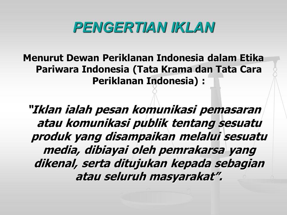 PENGERTIAN IKLAN Menurut Dewan Periklanan Indonesia dalam Etika Pariwara Indonesia (Tata Krama dan Tata Cara Periklanan Indonesia) :