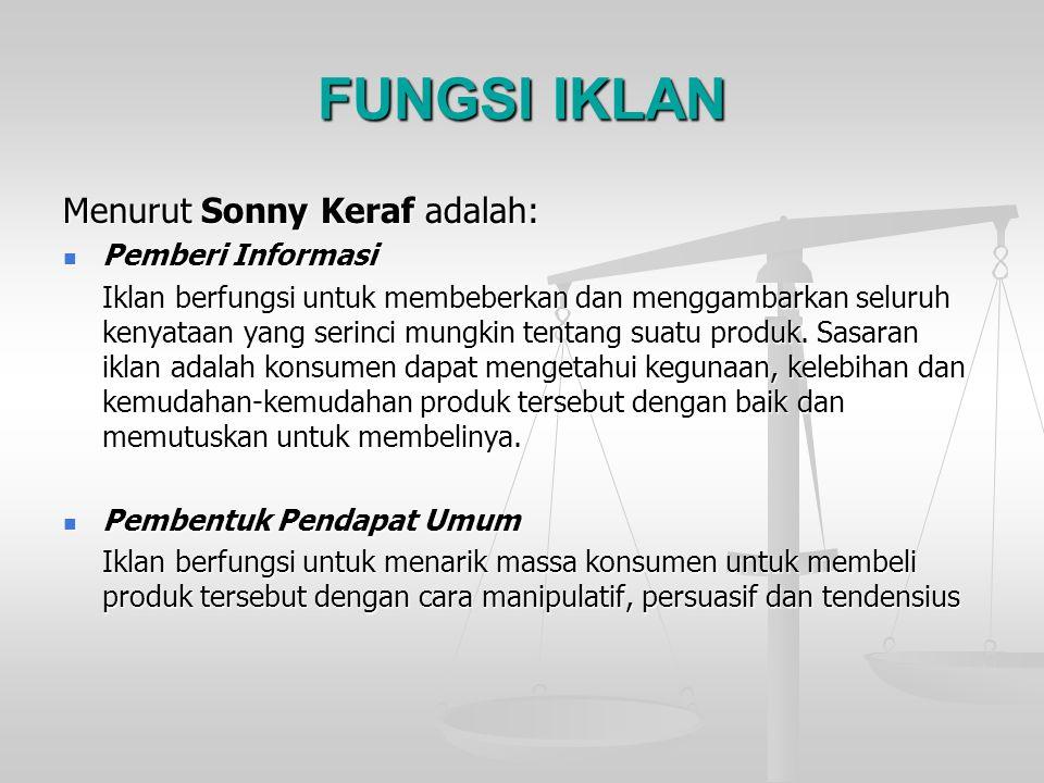 FUNGSI IKLAN Menurut Sonny Keraf adalah: Pemberi Informasi